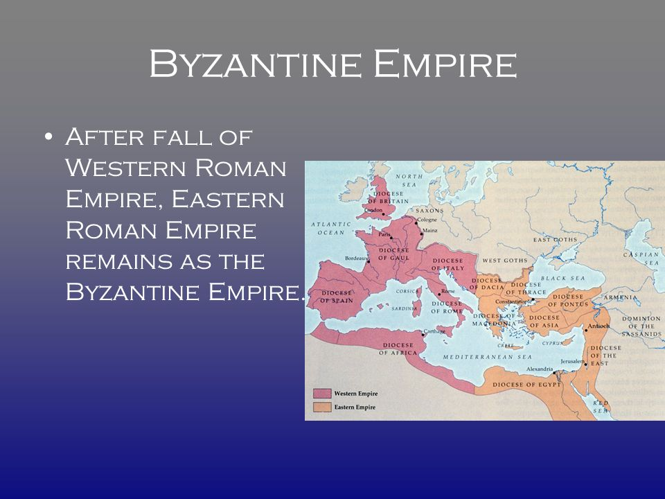 Byzantine Empire After fall of Western Roman Empire, Eastern Roman Empire remains as the Byzantine Empire.