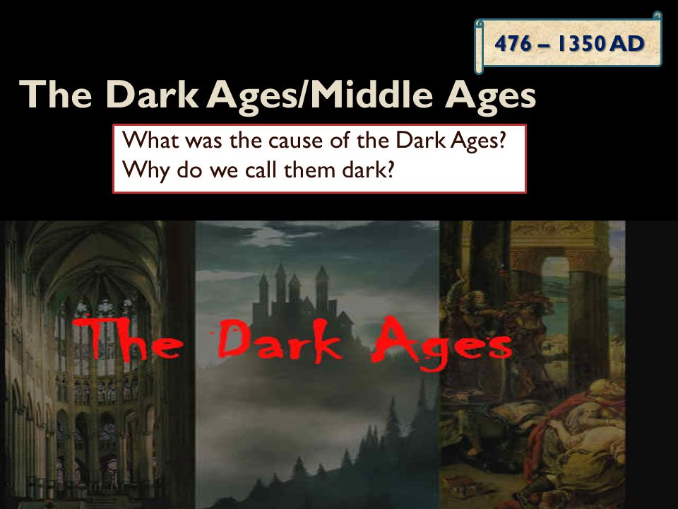 The Dark Ages/Middle Ages What was the cause of the Dark Ages.