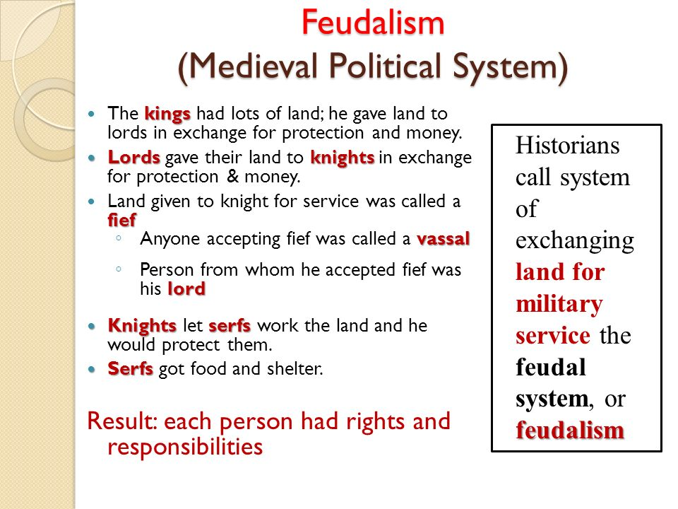 Feudalism (Medieval Political System) kings The kings had lots of land; he gave land to lords in exchange for protection and money.