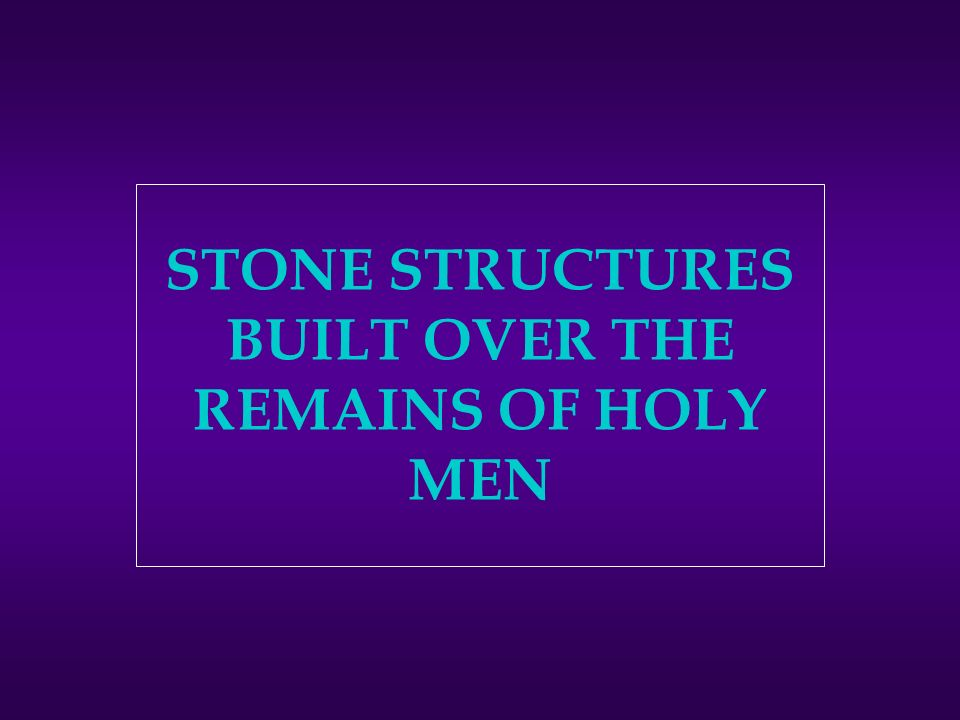 STONE STRUCTURES BUILT OVER THE REMAINS OF HOLY MEN