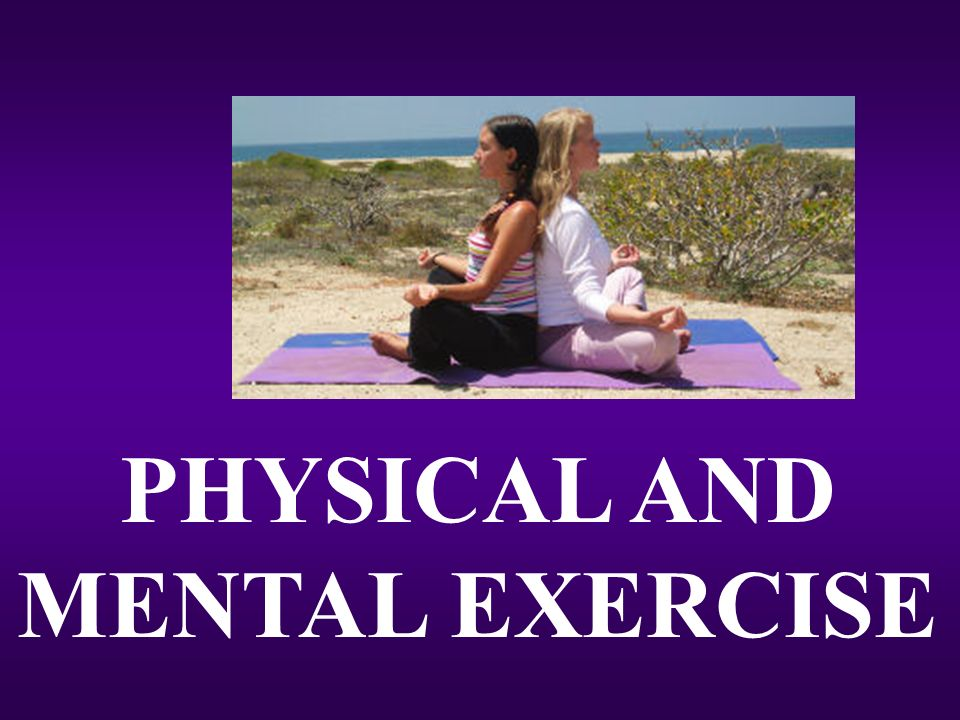 PHYSICAL AND MENTAL EXERCISE