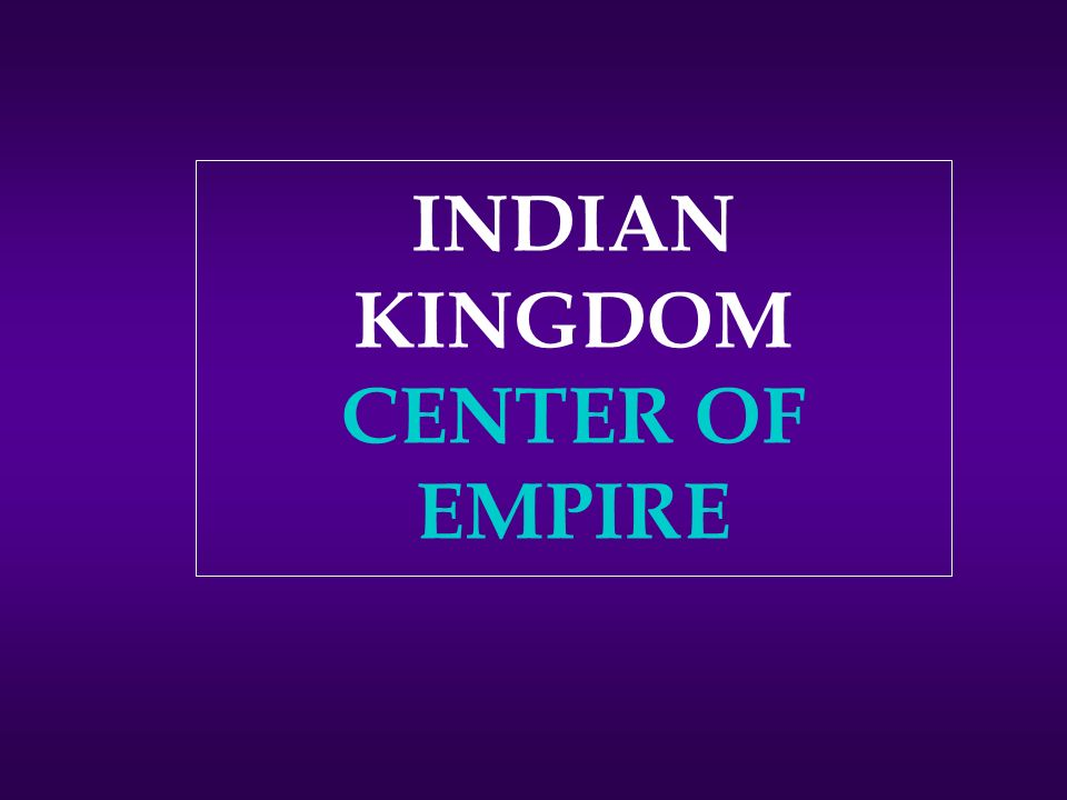 INDIAN KINGDOM CENTER OF EMPIRE
