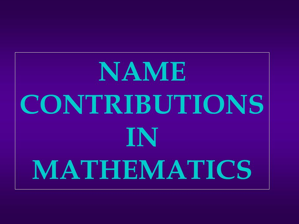 NAME CONTRIBUTIONS IN MATHEMATICS
