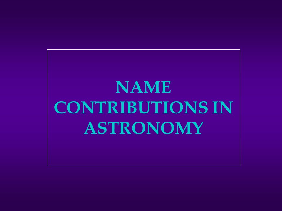 NAME CONTRIBUTIONS IN ASTRONOMY