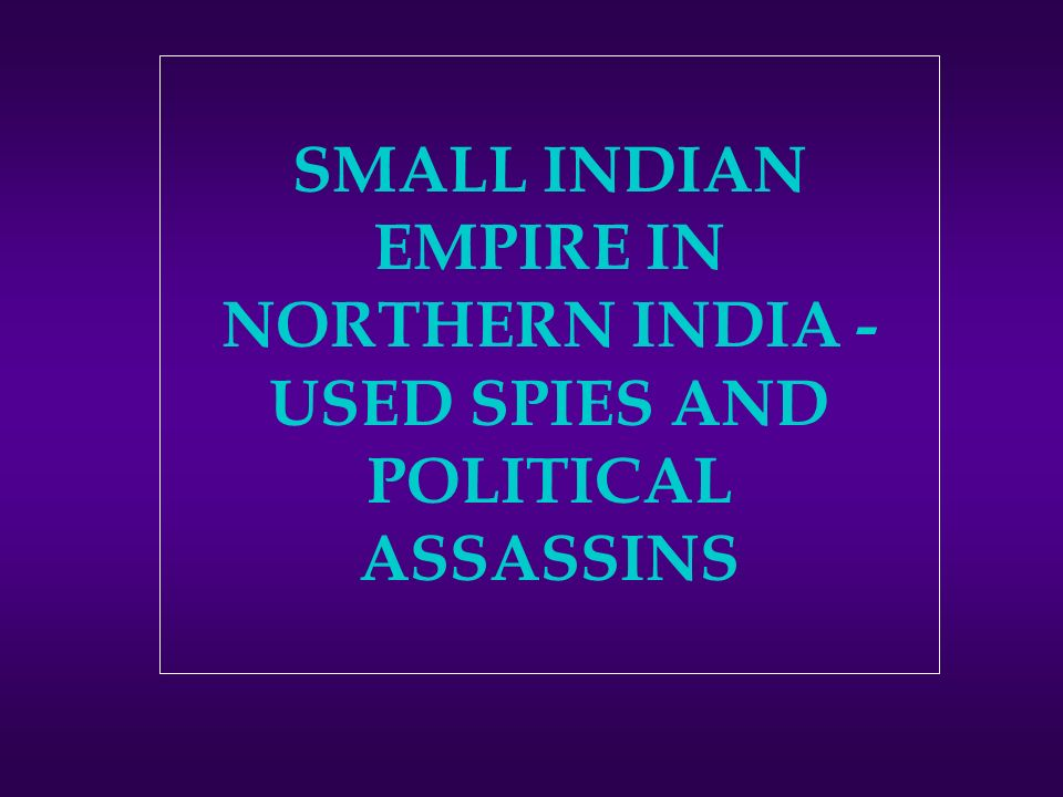 SMALL INDIAN EMPIRE IN NORTHERN INDIA - USED SPIES AND POLITICAL ASSASSINS