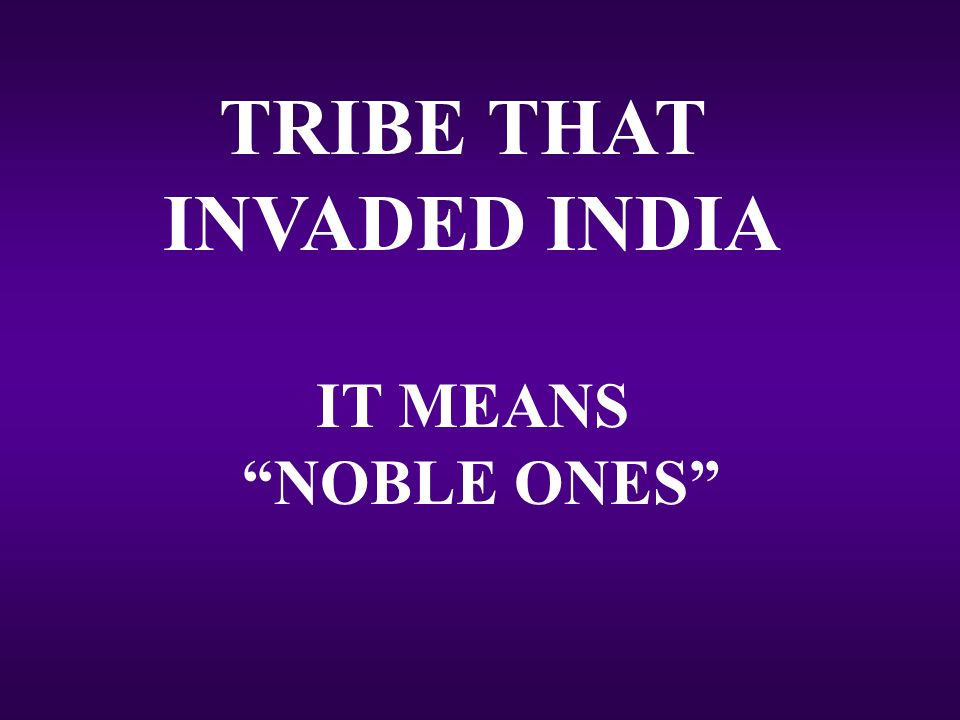 TRIBE THAT INVADED INDIA IT MEANS NOBLE ONES