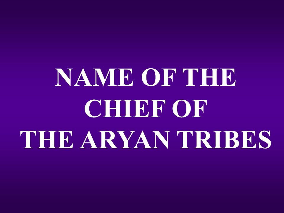 NAME OF THE CHIEF OF THE ARYAN TRIBES