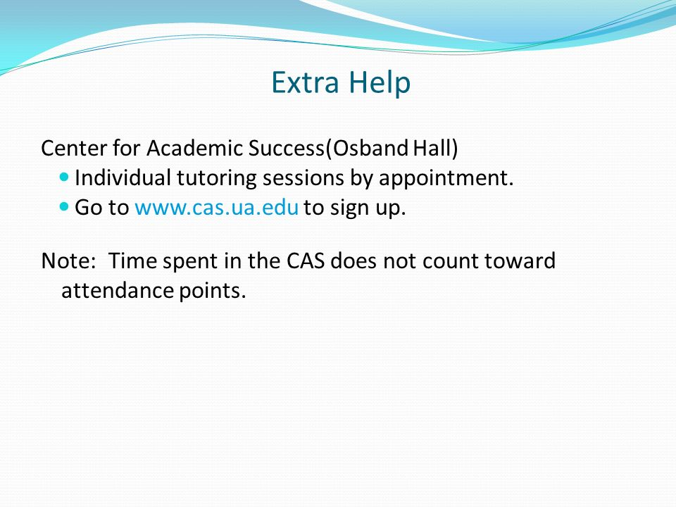 Extra Help Center for Academic Success(Osband Hall) Individual tutoring sessions by appointment.