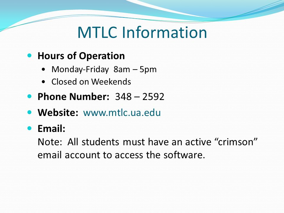 MTLC Information Hours of Operation Monday-Friday 8am – 5pm Closed on Weekends Phone Number: 348 – 2592 Website:     Note: All students must have an active crimson  account to access the software.