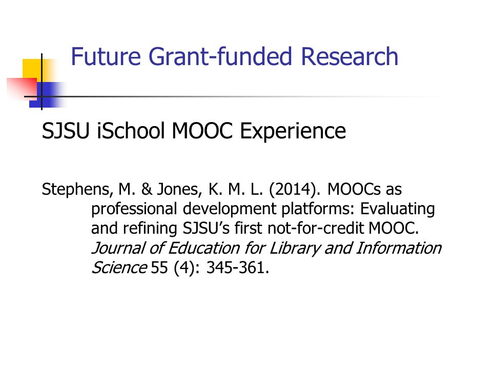 Future Grant-funded Research SJSU iSchool MOOC Experience Stephens, M.