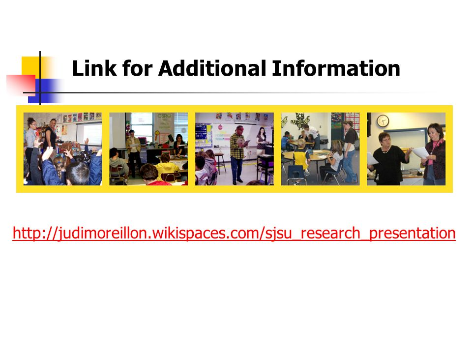 Link for Additional Information http://judimoreillon.wikispaces.com/sjsu_research_presentation