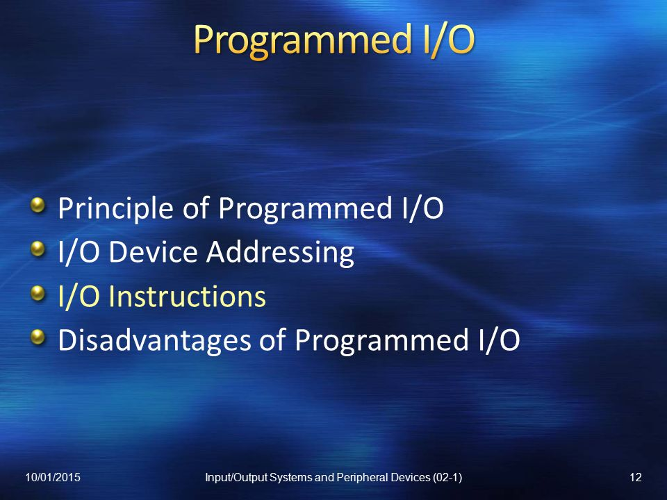 Principle of Programmed I/O I/O Device Addressing I/O Instructions Disadvantages of Programmed I/O 10/01/201512Input/Output Systems and Peripheral Devices (02-1)