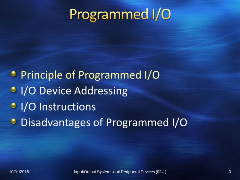 Principle of Programmed I/O I/O Device Addressing I/O Instructions Disadvantages of Programmed I/O 10/01/20153Input/Output Systems and Peripheral Devices (02-1)