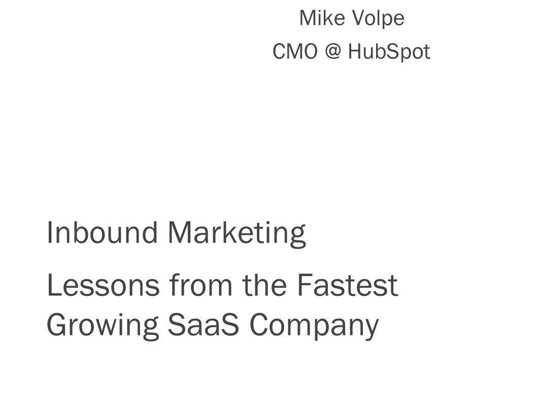 Inbound Marketing Lessons from the Fastest Growing SaaS Company Mike Volpe HubSpot