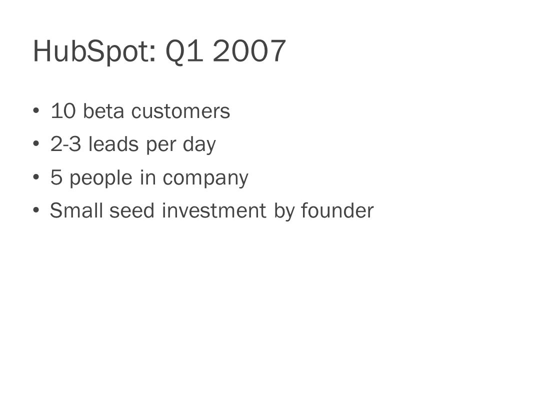 HubSpot: Q beta customers 2-3 leads per day 5 people in company Small seed investment by founder