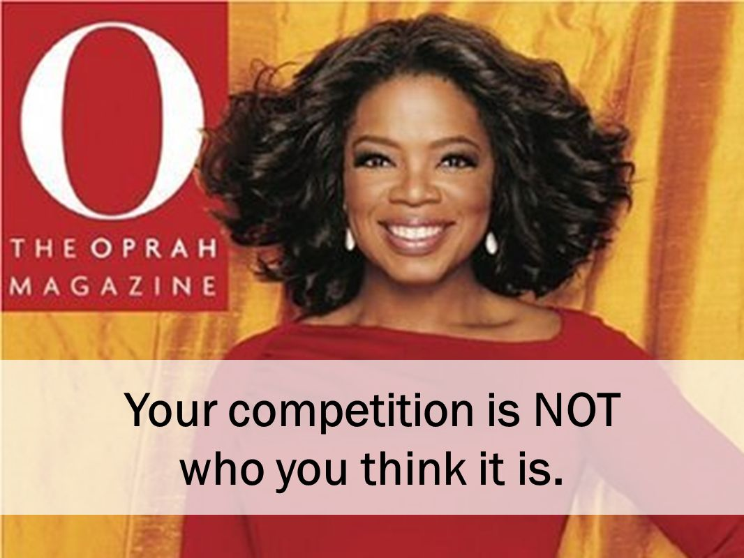 Your competition is NOT who you think it is.
