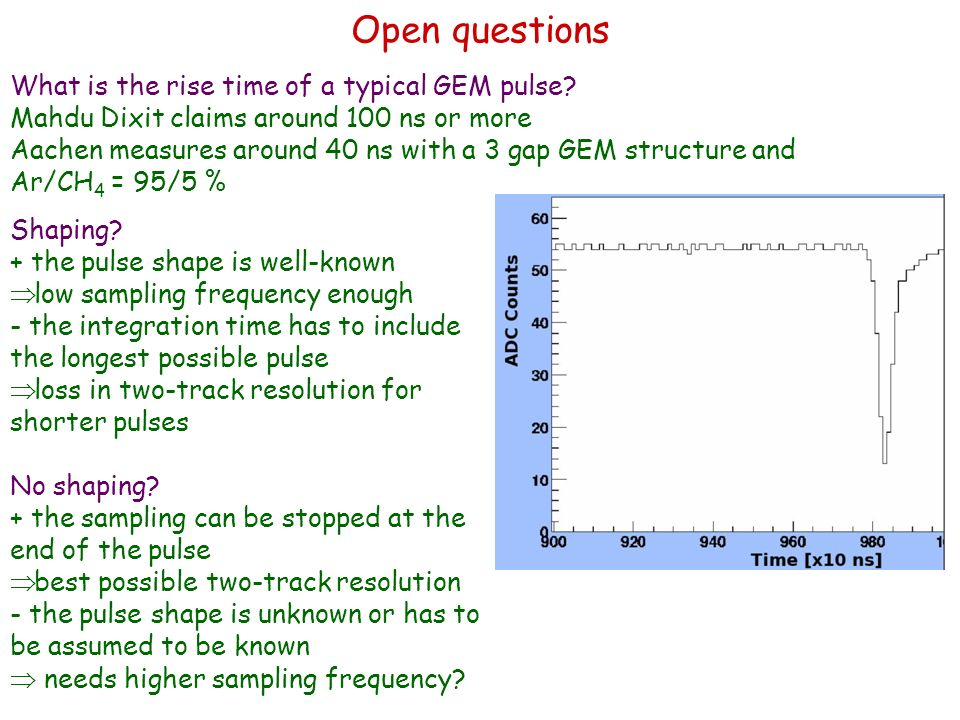 Open questions What is the rise time of a typical GEM pulse.