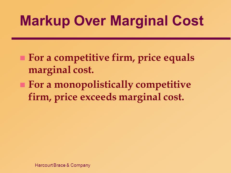 Harcourt Brace & Company Markup Over Marginal Cost n For a competitive firm, price equals marginal cost.