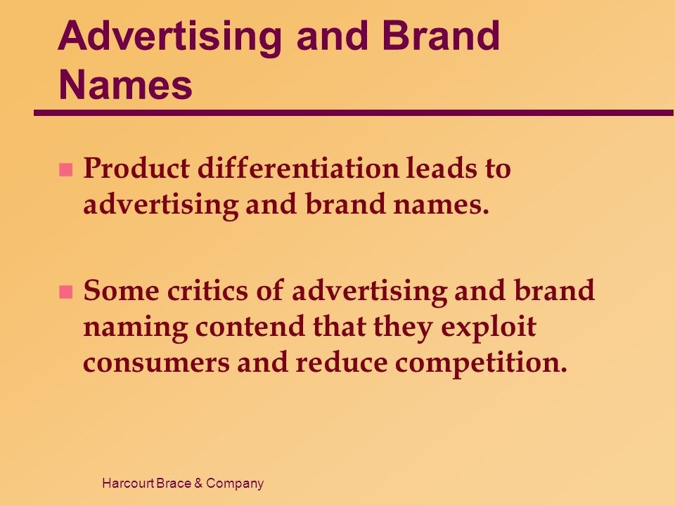 Harcourt Brace & Company Advertising and Brand Names n Product differentiation leads to advertising and brand names.