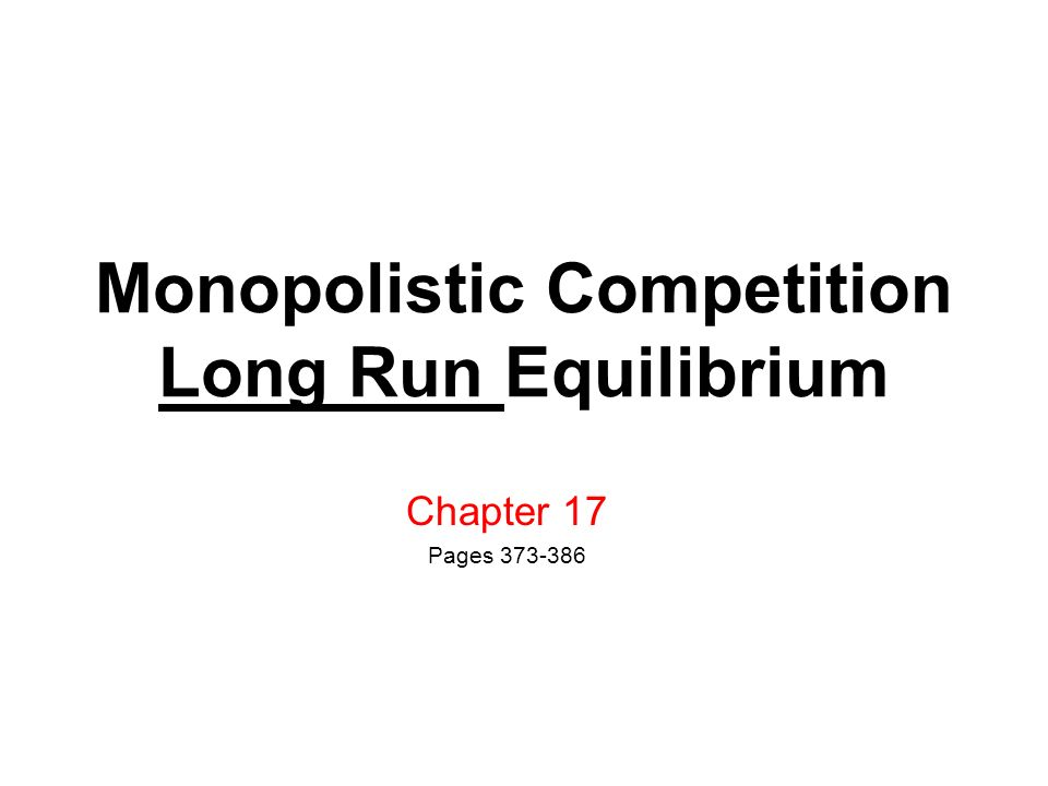 Monopolistic Competition Long Run Equilibrium Chapter 17 Pages