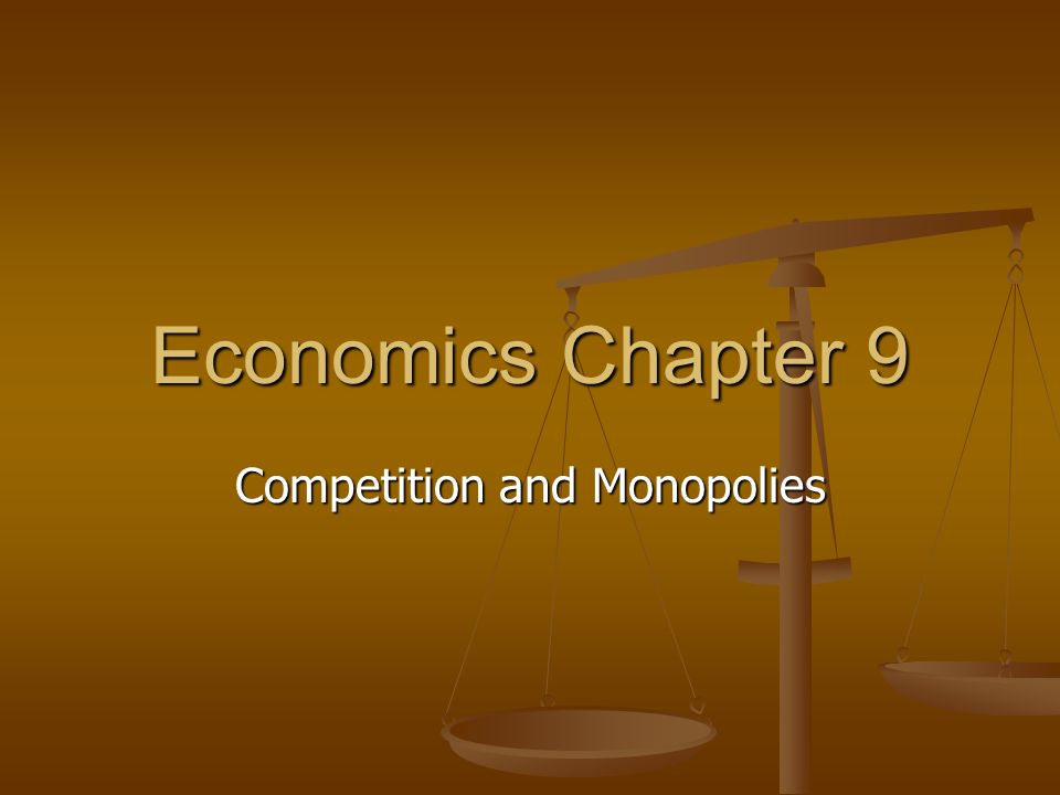 Economics Chapter 9 Competition and Monopolies