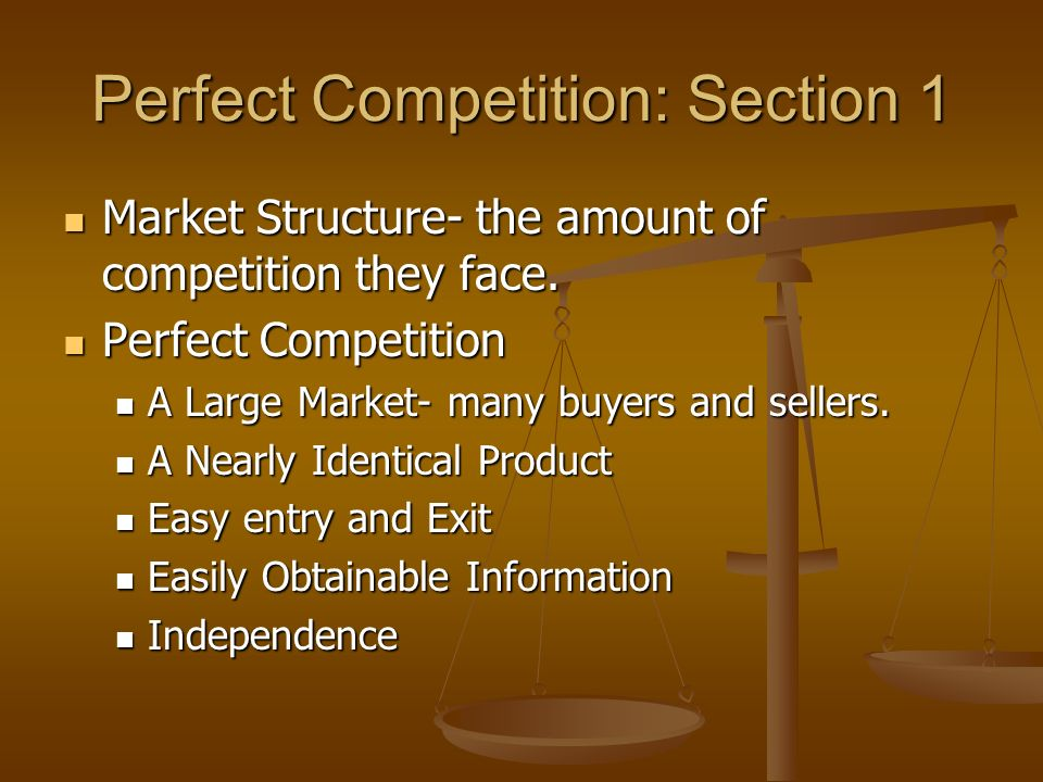 Perfect Competition: Section 1 Market Structure- the amount of competition they face.