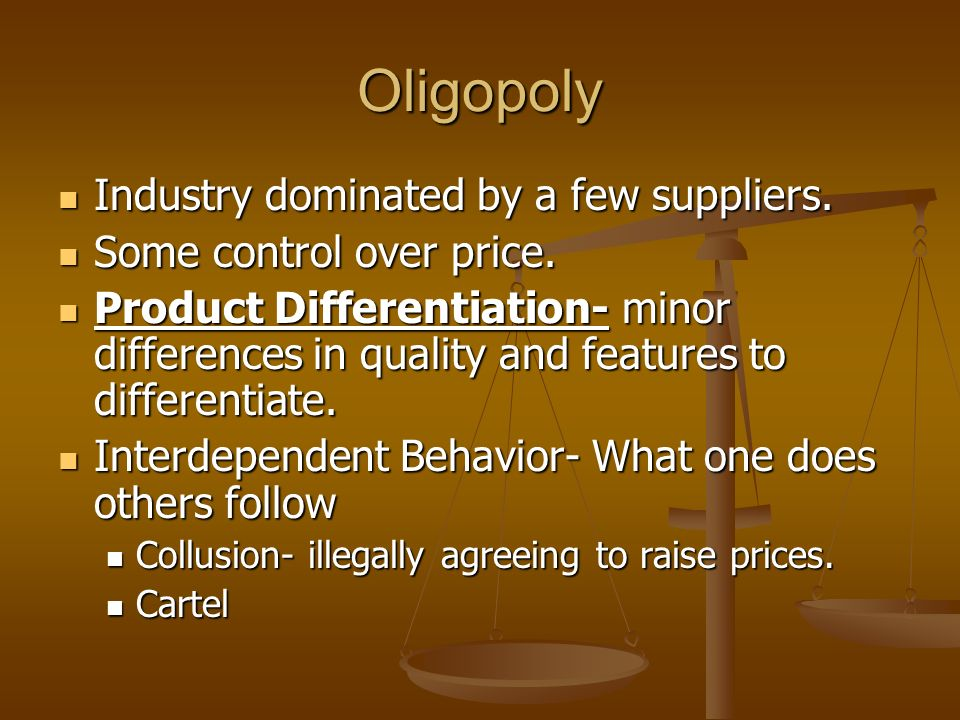 Oligopoly Industry dominated by a few suppliers. Industry dominated by a few suppliers.