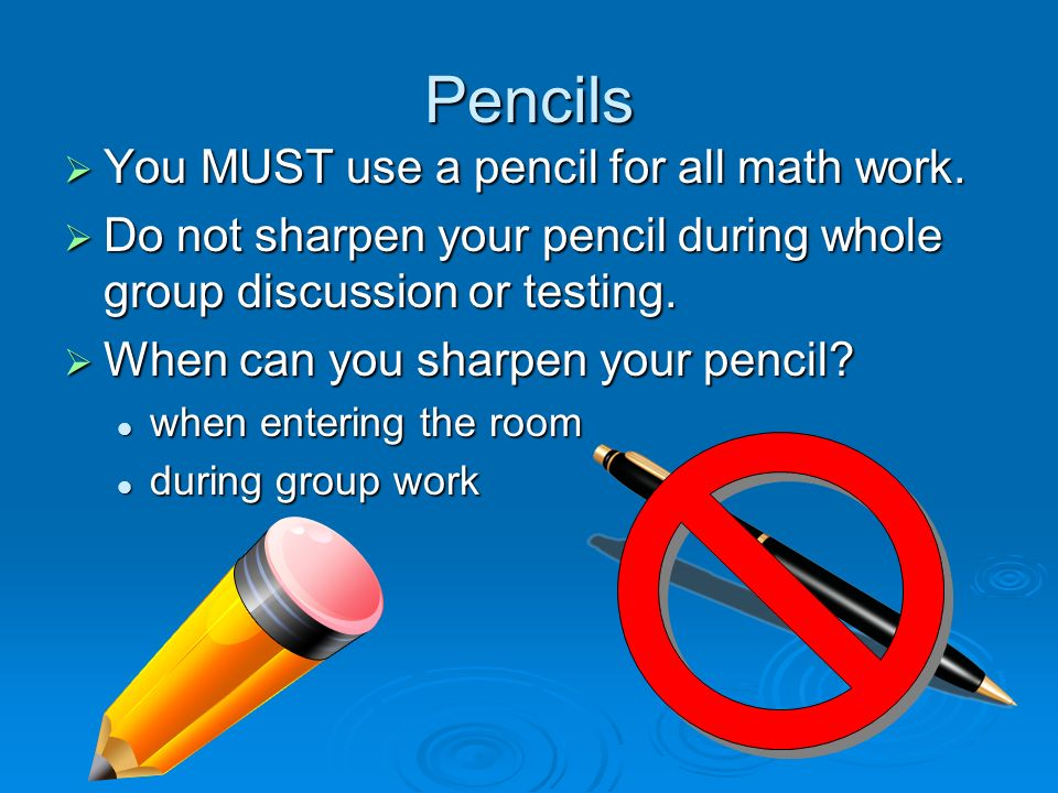 Pencils  You MUST use a pencil for all math work.