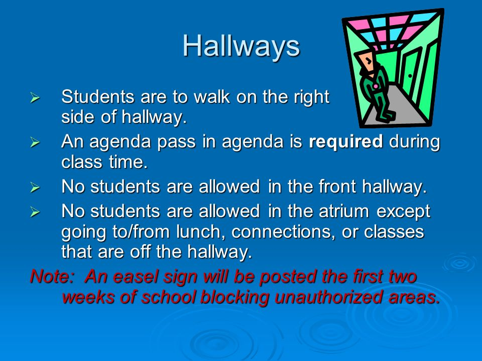 Hallways  Students are to walk on the right side of hallway.