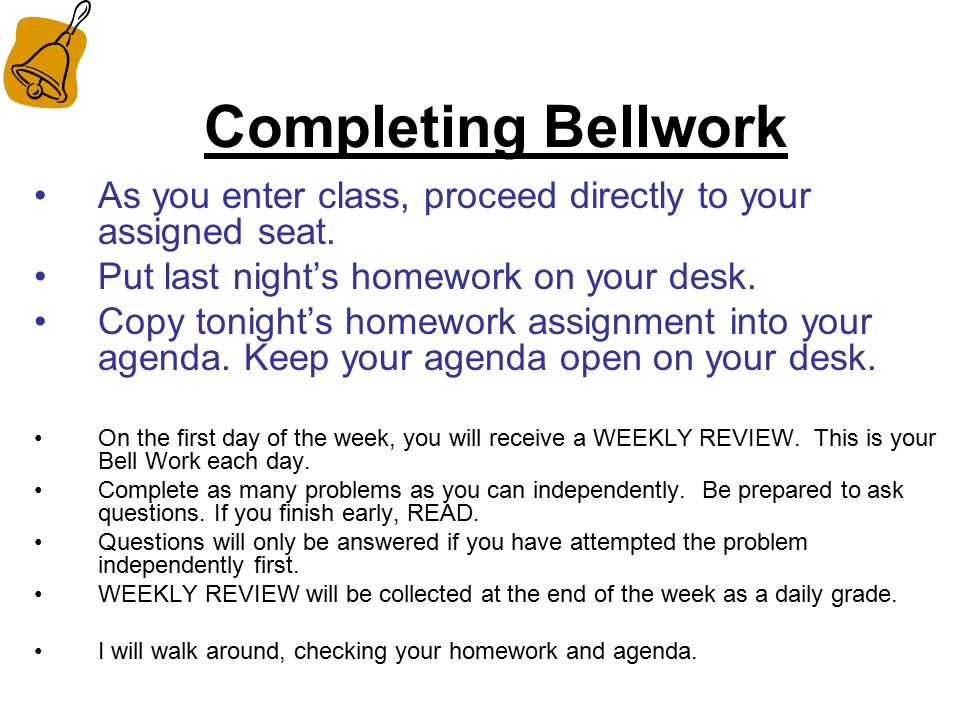 Completing Bellwork As you enter class, proceed directly to your assigned seat.