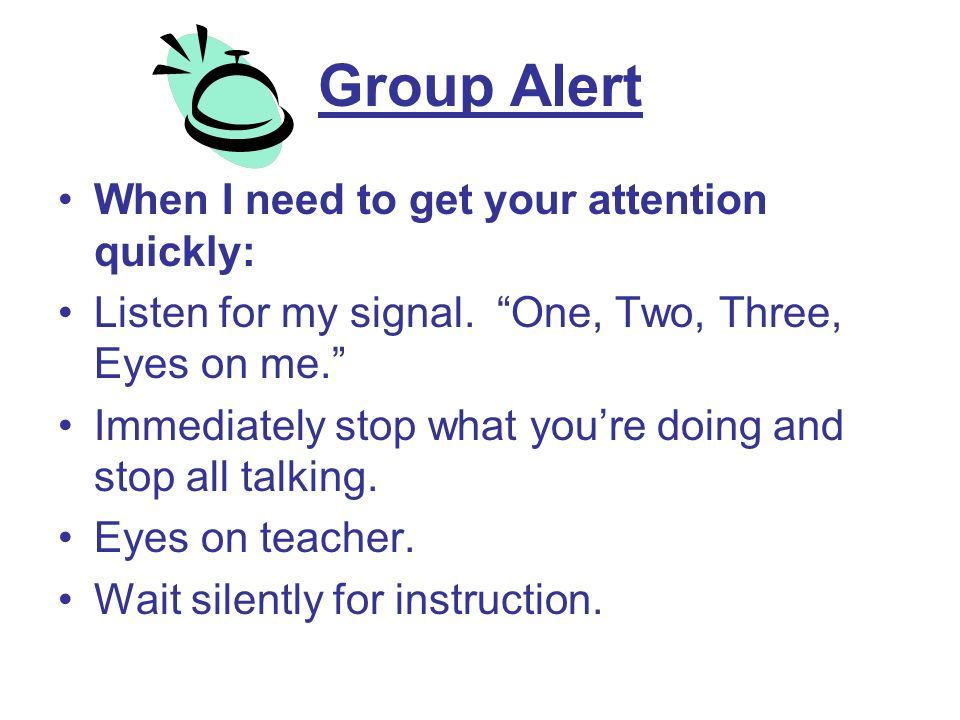 Group Alert When I need to get your attention quickly: Listen for my signal.