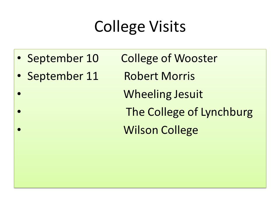 College Visits September 10 College of Wooster September 11 Robert Morris Wheeling Jesuit The College of Lynchburg Wilson College September 10 College of Wooster September 11 Robert Morris Wheeling Jesuit The College of Lynchburg Wilson College