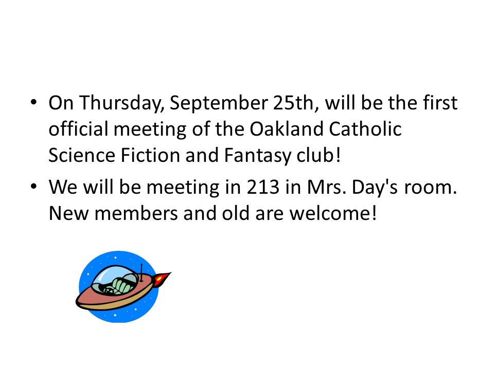 On Thursday, September 25th, will be the first official meeting of the Oakland Catholic Science Fiction and Fantasy club.