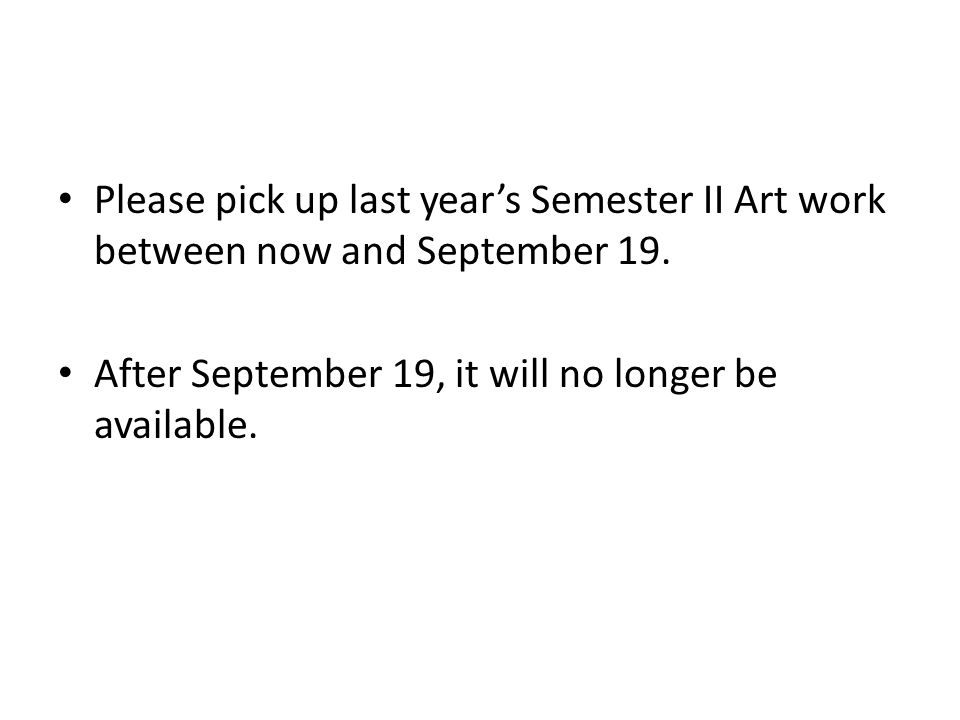 Please pick up last year's Semester II Art work between now and September 19.