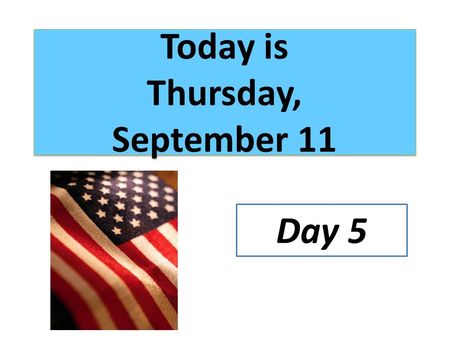 Today is Thursday, September 11 Day 5
