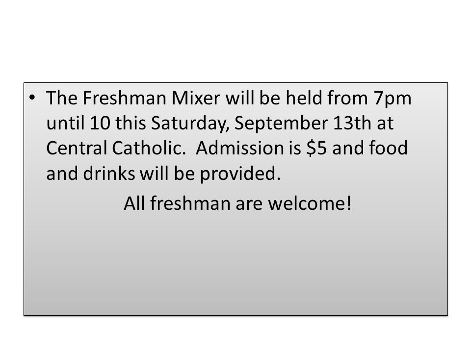 The Freshman Mixer will be held from 7pm until 10 this Saturday, September 13th at Central Catholic.