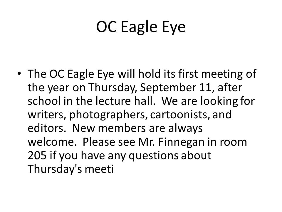 OC Eagle Eye The OC Eagle Eye will hold its first meeting of the year on Thursday, September 11, after school in the lecture hall.