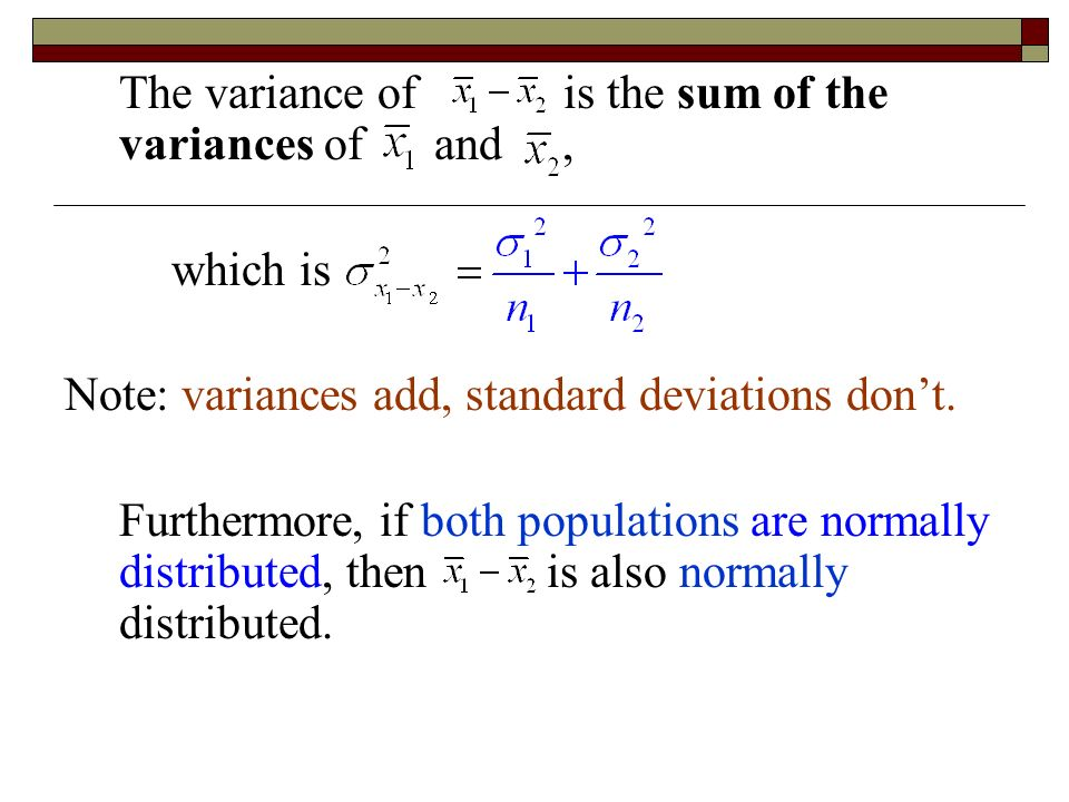 The variance of is the sum of the variances of and, which is Note: variances add, standard deviations don't.