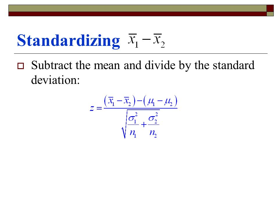 Standardizing  Subtract the mean and divide by the standard deviation: