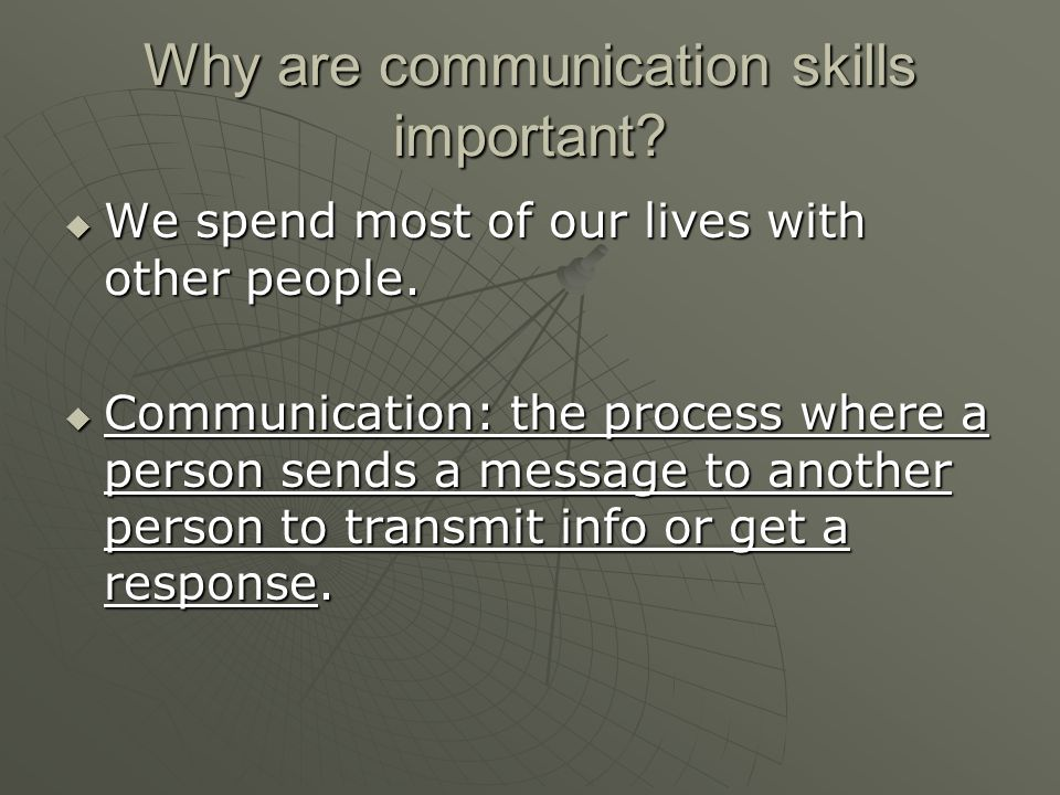 Why are communication skills important.  We spend most of our lives with other people.