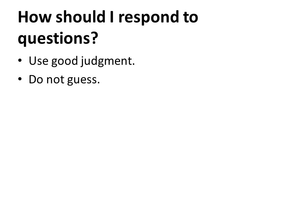 How should I respond to questions Use good judgment. Do not guess.