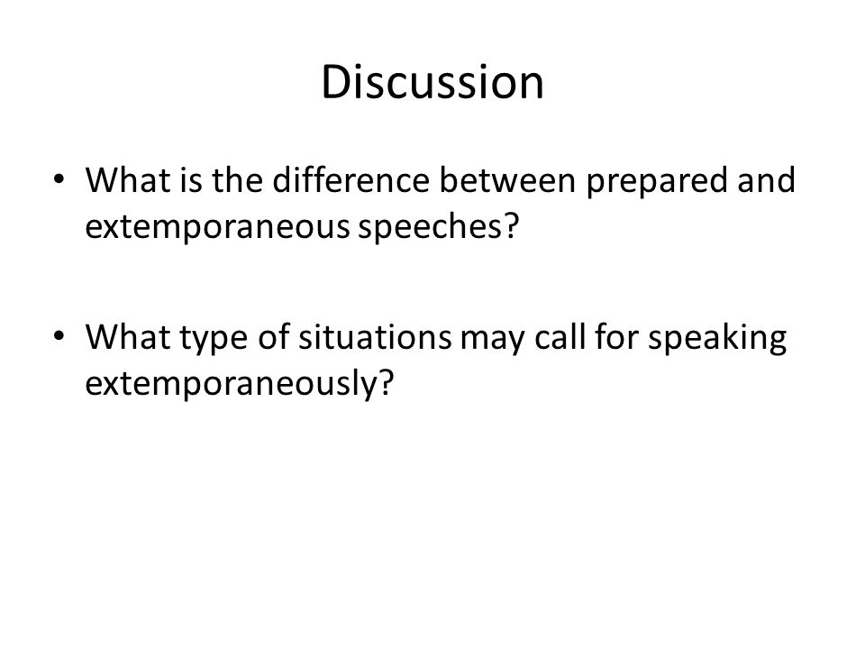 Discussion What is the difference between prepared and extemporaneous speeches.
