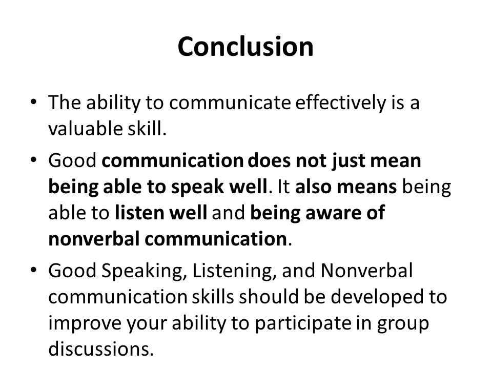 Conclusion The ability to communicate effectively is a valuable skill.