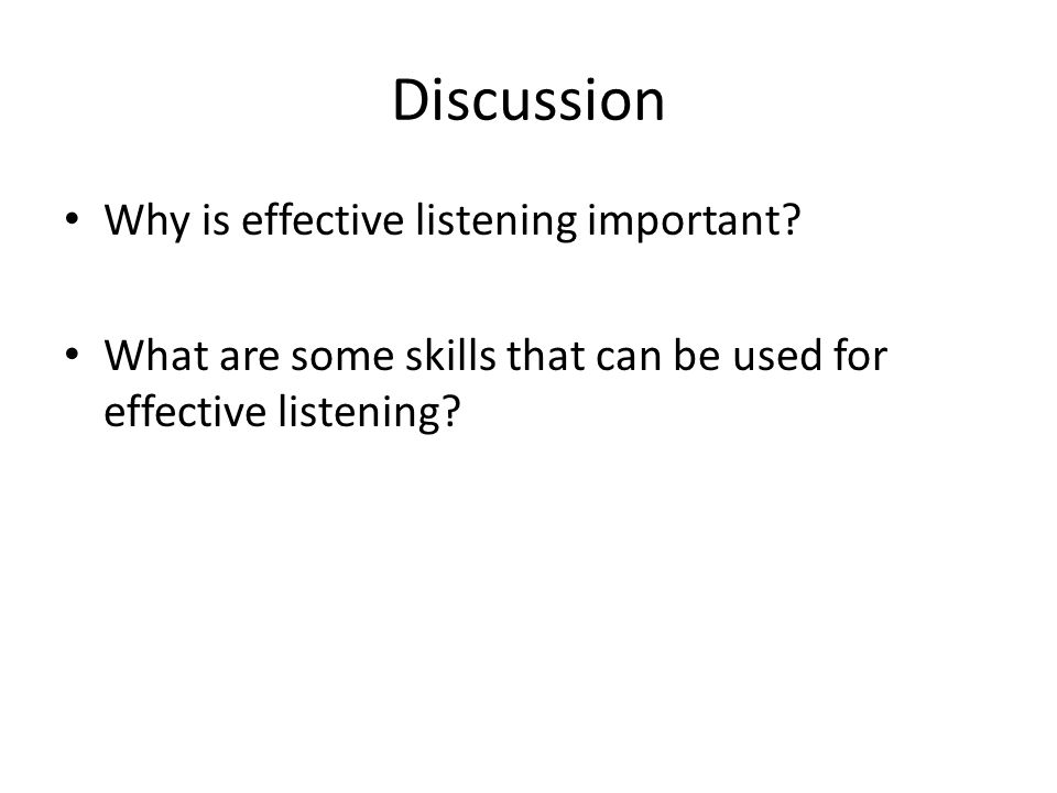 Discussion Why is effective listening important.