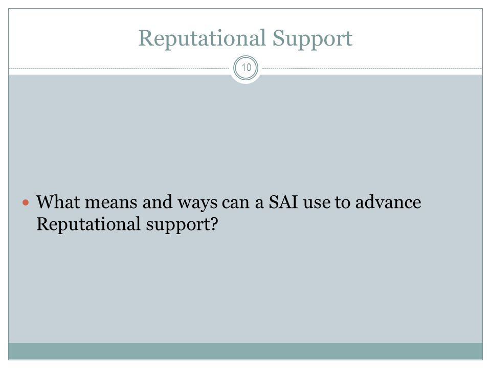 Reputational Support What means and ways can a SAI use to advance Reputational support 10