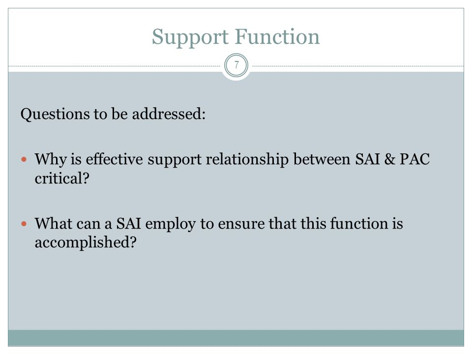Support Function Questions to be addressed: Why is effective support relationship between SAI & PAC critical.