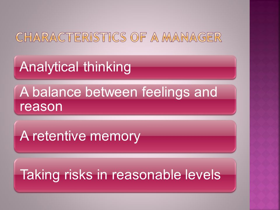 Analytical thinking A balance between feelings and reason A retentive memory Taking risks in reasonable levels