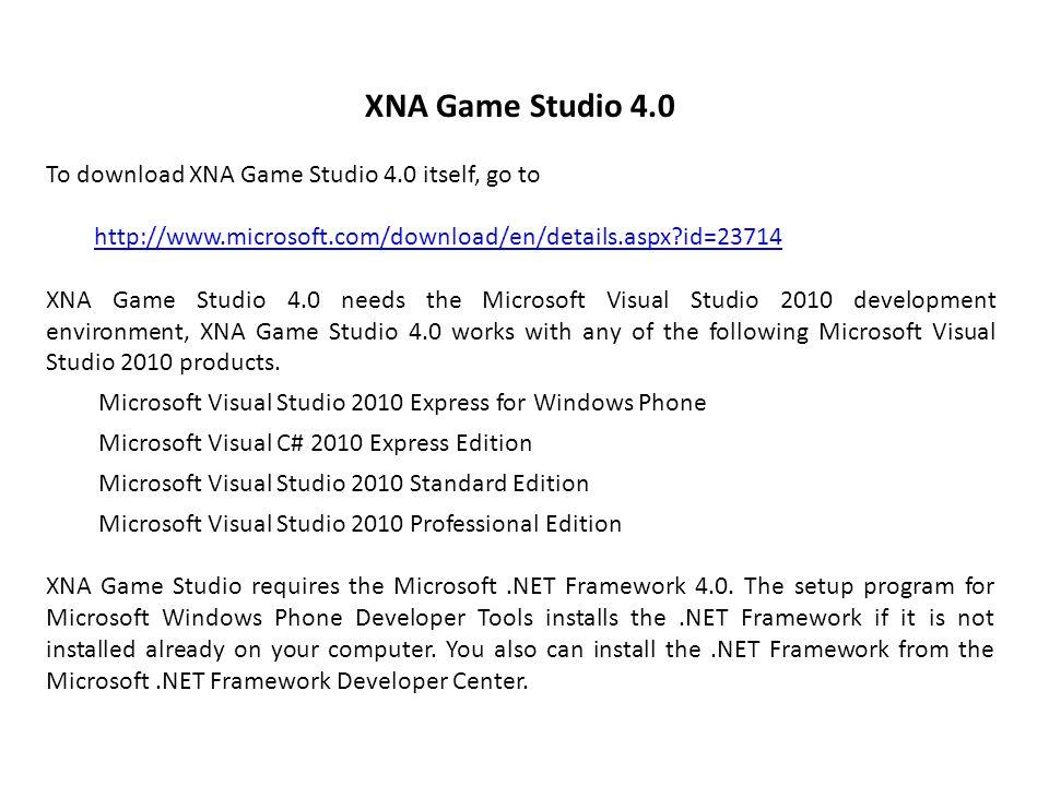 Getting Started  XNA Game Studio 4 0 To download XNA Game Studio 4 0