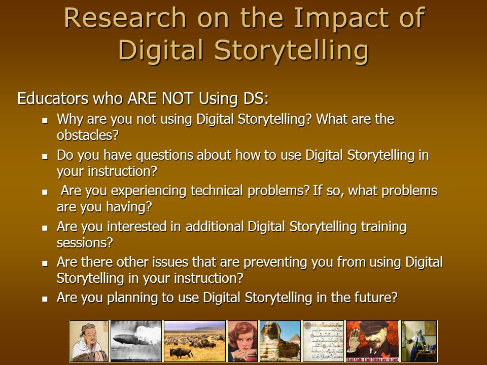 Research on the Impact of Digital Storytelling Educators who ARE NOT Using DS: Why are you not using Digital Storytelling.