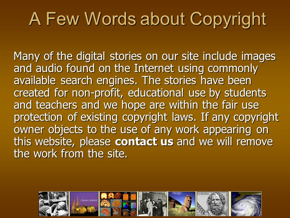 A Few Words about Copyright Many of the digital stories on our site include images and audio found on the Internet using commonly available search engines.